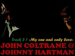 "john coltrane & <b>johnny hartman</b> / ""my one and only love"" - YouTube"