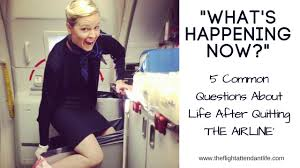 thefalife love aviation 5 faqs life after quitting international flight attendant life
