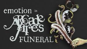 Emotion In <b>ARCADE FIRE's FUNERAL</b> - YouTube