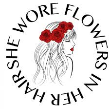 She Wore <b>Flowers</b> in Her <b>Hair</b>
