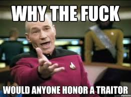 Why the fuck would anyone honor a traitor - Annoyed Picard HD ... via Relatably.com