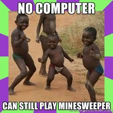 NO COMPUTER CAN STILL PLAY MINESWEEPER - african kids dancing ... via Relatably.com