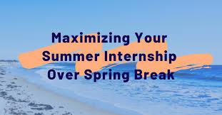 Maximizing Your Summer Internship Search Over Spring Break ...