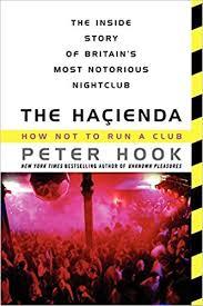 The <b>Hacienda</b>: How Not to Run a Club: <b>Peter Hook</b> ...