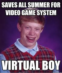 Saves all summer for video game system virtual boy - Bad Luck ... via Relatably.com