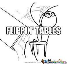 Flipping Tables Rager by lolingtroller - Meme Center via Relatably.com