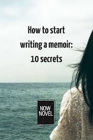 how to start writing a memoir secrets now novel how to start writing a memoir