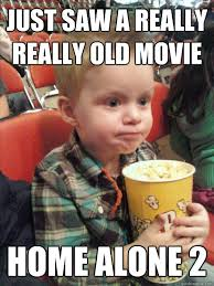 just saw a really really old movie home alone 2 - Movie Critic Kid ... via Relatably.com