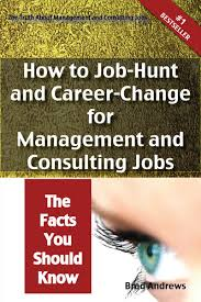 the truth about management and consulting jobs how to job hunt the truth about management and consulting jobs how to job hunt and career change for management and consulting jobs the facts you should know ebook by