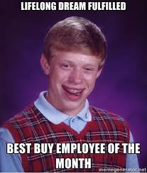 Lifelong Dream fulfilled Best Buy Employee of the month - Bad luck ... via Relatably.com