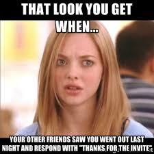 That look you get when... Your other friends saw you went out last ... via Relatably.com