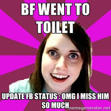 bf went to toilet update fb status : OMG I MISS HIM SO MUCH - Over ... via Relatably.com