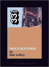 The <b>Beastie Boys</b>' <b>Paul's</b> Boutique (33 1/3): Dan LeRoy ...
