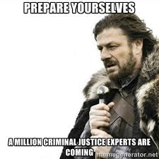 Prepare Yourselves A Million Criminal Justice Experts Are Coming ... via Relatably.com