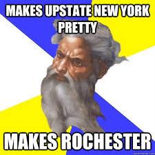 Makes upstate new york pretty makes rochester - Advice God - quickmeme via Relatably.com