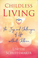 <b>Childless Living</b>: The Joys and Challenges of <b>Life Without Children</b> ...