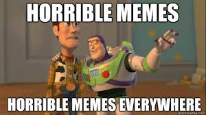 Horrible Memes Horrible memes everywhere - Everywhere - quickmeme via Relatably.com