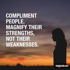 compliment and lift someone up today com compliment people magnify their strengths not their weaknesses