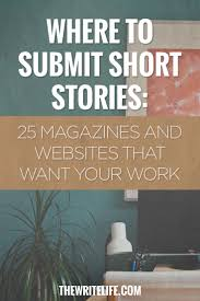best ideas about writing jobs creative writing where to submit short stories 25 magazines and online publications writing shortstorywriting career lance