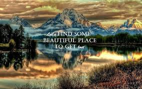 Let's find some beautiful place to get lost... | Country Quotes ...