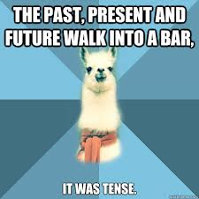 The past, present and future walk into a bar, it was tense ... via Relatably.com