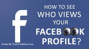 guide how to see who viewed your facebook profile out any app how to see who is looking at your facebook profile