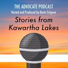 The Advocate Podcast – Stories from Kawartha Lakes