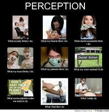 PERCEPTION... - Meme Generator What i do via Relatably.com