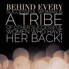behind every successful w is a tribe of other successf flickr behind every successful w is a tribe of other successful women who have her back