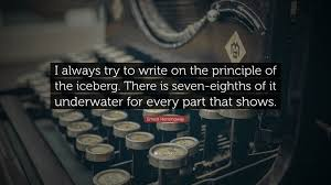 ernest hemingway quote i always try to write on the principle of ernest hemingway quote i always try to write on the principle of the iceberg