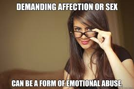 Demanding affection or sex can be a form of emotional abuse ... via Relatably.com