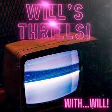 Will's Thrills Podcast