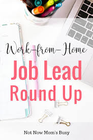 work from home job lead round up not now mom s busy