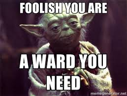 Foolish you are a ward you need - Yoda | Meme Generator via Relatably.com