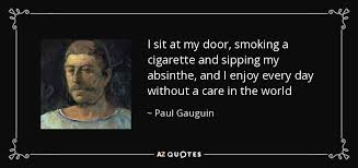 Paul Gauguin quote: I sit at my door, smoking a cigarette and ...