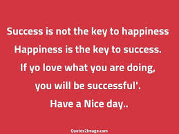 success is not the key to happiness good day quotes image good day quote success key happiness