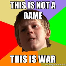 THIS IS NOT A GAME THIS IS WAR - Angry School Boy | Meme Generator via Relatably.com