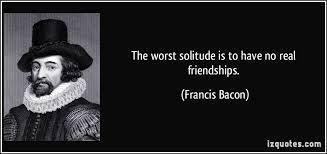 essay on solitude   west covina  descartes essaythe worst solitude is to have no real friendships    francis bacon