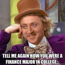 TELL ME AGAIN HOW YOU WERE A FINANCE MAJOR IN COLLEGE ... via Relatably.com