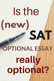 is the new sat essay really optional break through test prep based on a recent survey 66% of schools will neither require nor recommend the sat essay for admissions 19% will recommend but not require it