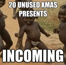 20 unused xMAS presents incoming - Third World Success Kid - quickmeme via Relatably.com
