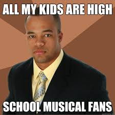 all my kids are high school musical fans - Successful Black Man ... via Relatably.com