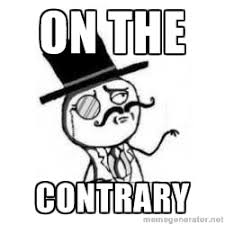 on the contrary - Feel Like A Sir | Meme Generator via Relatably.com