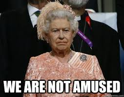We Are Not Amused - Disapproving Queen memes | quickmeme via Relatably.com