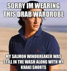 Sorry im wearing this drab wardrobe my salmon windbreaker was ... via Relatably.com