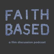 Faith Based, a film discussion podcast