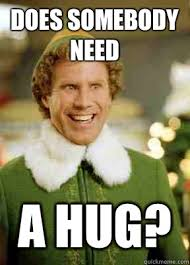 Does Somebody Need A Hug? - Buddy the Elf - quickmeme via Relatably.com