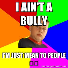 The bullied bully | Meme Generator via Relatably.com