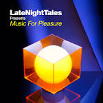 Late Night Tales Presents Music for Pleasure (Selected and Mixed by Groove Armada's Tom