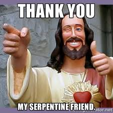 thank you my serpentine friend. - buddy jesus | Meme Generator via Relatably.com